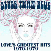 Bluer Than Blue Love's Greatest Hits 1970 to 1979 by Various Artists