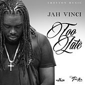 Too Late - Single by Jah Vinci