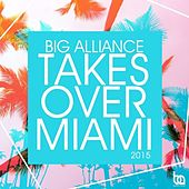 Big Alliance Takes Over Miami 2015 by Various Artists