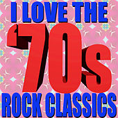 I Love The '70s Rock Classics by Various Artists
