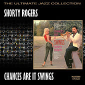 Chances Are It Swings by Shorty Rogers