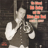 The Unheard Bob Scobey and His Frisco Jazz Band 1950-1957 by Bob Scobey