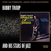 Bobby Troup And His Stars Of Jazz by Bobby Troup