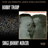 Bobby Troup Sings Johnny Mercer by Bobby Troup