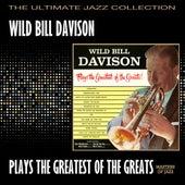 Wild Bill Davison Plays The Greatest Of The Greats by Wild Bill Davison