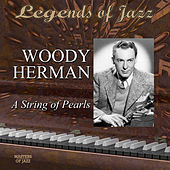 Legends Of Jazz: Woody Herman - A String Of Pearls by Woody Herman