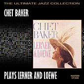 Chet Baker Plays The Best Of Lerner And Loewe by Chet Baker