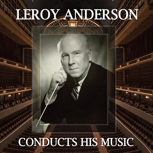 Leroy Anderson Conducts His Music by Leroy Anderson
