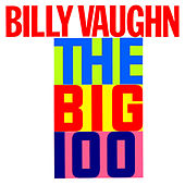 Billy Vaughn Plays The Big 100 by Billy Vaughn