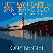 I Left My Heart In San Francisco (With Bonus Tracks) by Tony Bennett