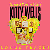 Queen Of Country Music (With Bonus Tracks) by Kitty Wells