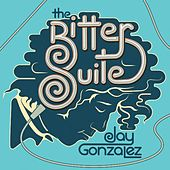 The Bitter Suite by Jay Gonzalez