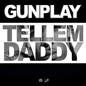 Tell 'Em Daddy by Gunplay
