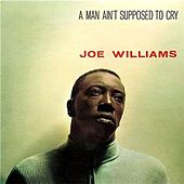 A Man Ain't Supposed To Cry by Joe Williams