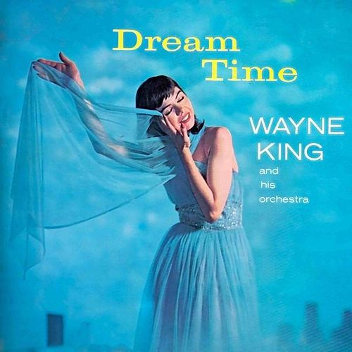 Dream Time by Wayne King
