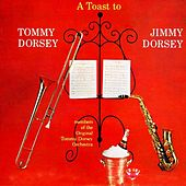 A Toast To Tommy Dorsey & Jimmy Dorsey by Tommy Dorsey