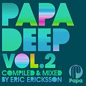 Papa Deep, Vol. 2 (Compiled and Mixed by Eric Ericksson) by Various Artists