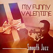 My Funny Valentine - Smooth Jazz by Various Artists