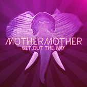 Get Out The Way by Mother Mother