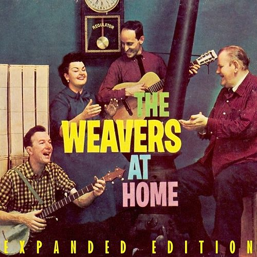The Weavers At Home (Expanded Edition) by The Weavers