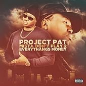Mista Don't Play 2 Everythangs Money by Project Pat