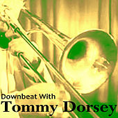 Downbeat with Tommy Dorsey by Tommy Dorsey