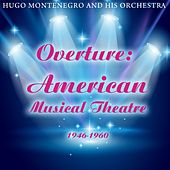Overture: American Musical Theatre 1946-1960 by Hugo Montenegro
