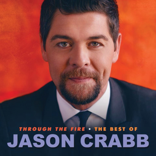 Through The Fire: The Best Of Jason Crabb by Jason Crabb
