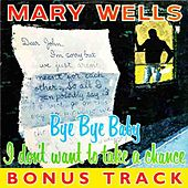 Bye Bye Baby I Dont Want To Take A Chance by Mary Wells