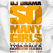 So Many Girls feat. Wale, Tyga & Roscoe Dash by DJ Drama