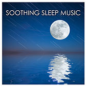 Soothing Sleep Music - Soft Sounds of Nature for Sleeping Soundly & Lucid Dreaming by Soothing Music Ensamble