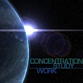Concentration, Study, Work - Best Study Music for Concentration, Reading and Brain Power & Office Music for Working and Focusing by Concentration Music Ensemble