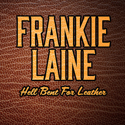 Hell Bent For Leather (Special Edition) by Frankie Laine