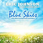 Blue Skies - The Music Of Irving Berlin by Eric Johnson