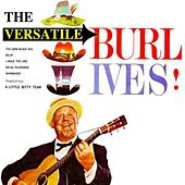 The Versatile Burl Ives by Burl Ives