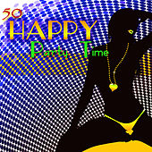 Happy – 50 Party Time Hot House Music to Have Fun & Dance by Dance Party DJ
