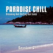 Paradise Chill, Vol. 2 (Dreaming And Chilling Sun Tunes) by Various Artists
