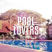 Pool Lovers - Ibiza Session, Vol. 2 (Relaxing Poolside Beats) by Various Artists