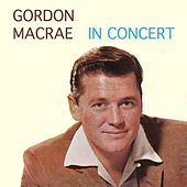 Gordon MacRae In Concert by Gordon MacRae