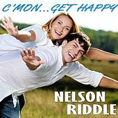 C'mon… Get Happy by Nelson Riddle & His Orchestra