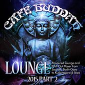 Café Buddah Lounge 2015, Pt. 2 (Flavoured Lounge and Chill out Player from Sarnath, Bodh-Gaya to Kushinagara & Ibiza) by Various Artists