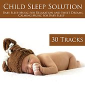 Child Sleep Solution - Baby Sleep Music for Relaxation and Sweet Dreams, Calming Music for Baby Sleep by Baby Sleep Sleep