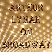 Arthur Lyman On Broadway by Arthur Lyman