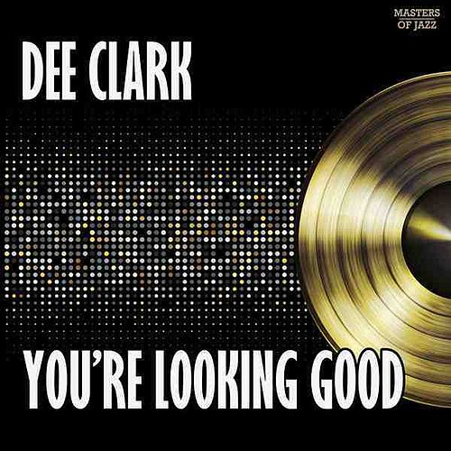 You're Looking Good by Dee Clark