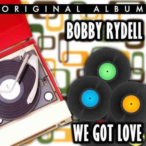We Got Love by Bobby Rydell