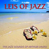 Leis Of Jazz by Arthur Lyman