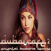 Dubai Cafe, Vol. 2 (Oriental Buddha Lounge) by Various Artists