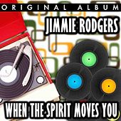 When The Spirit Moves You by Jimmie Rodgers