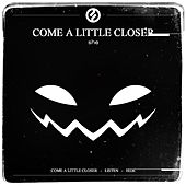 Come a Little Closer by She