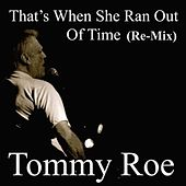 That's When She Ran out of Time (Re-Mix) by Tommy Roe